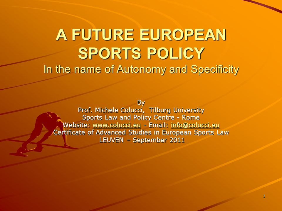1 A FUTURE EUROPEAN SPORTS POLICY In the name of Autonomy and Specificity By Prof.