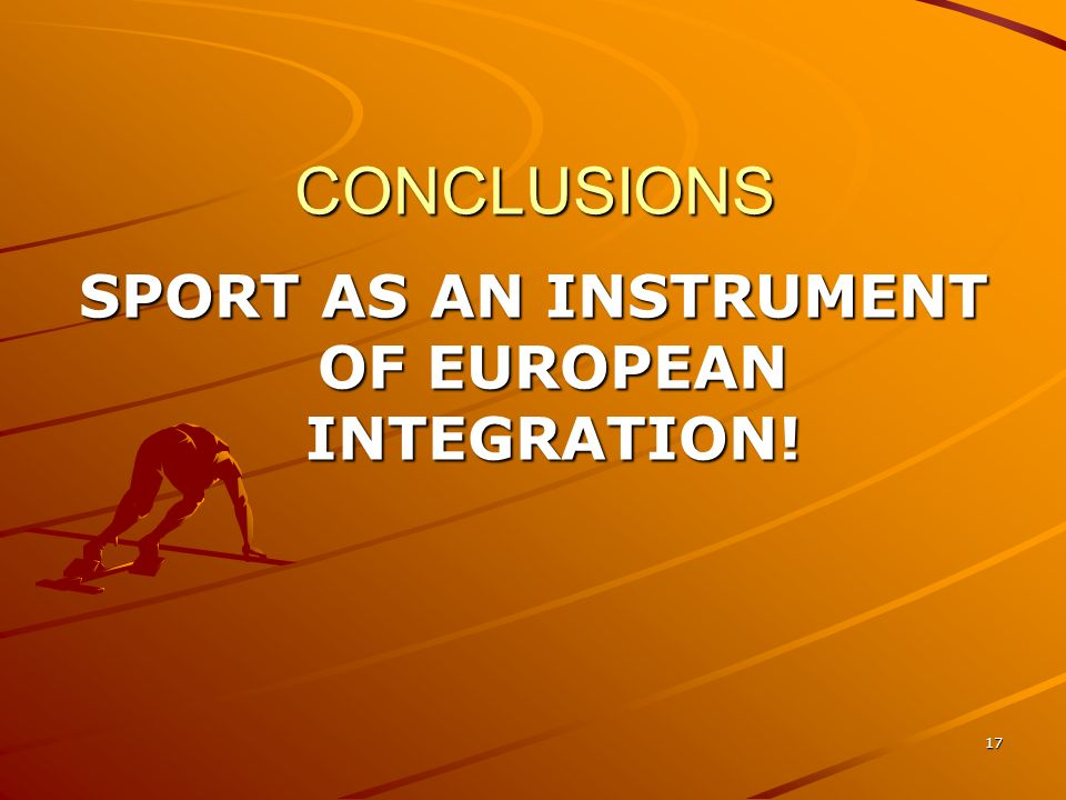 17 CONCLUSIONS SPORT AS AN INSTRUMENT OF EUROPEAN INTEGRATION!