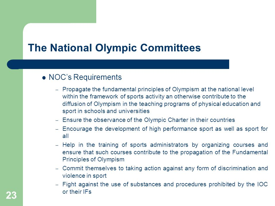 23 The National Olympic Committees NOCs Requirements – Propagate the fundamental principles of Olympism at the national level within the framework of