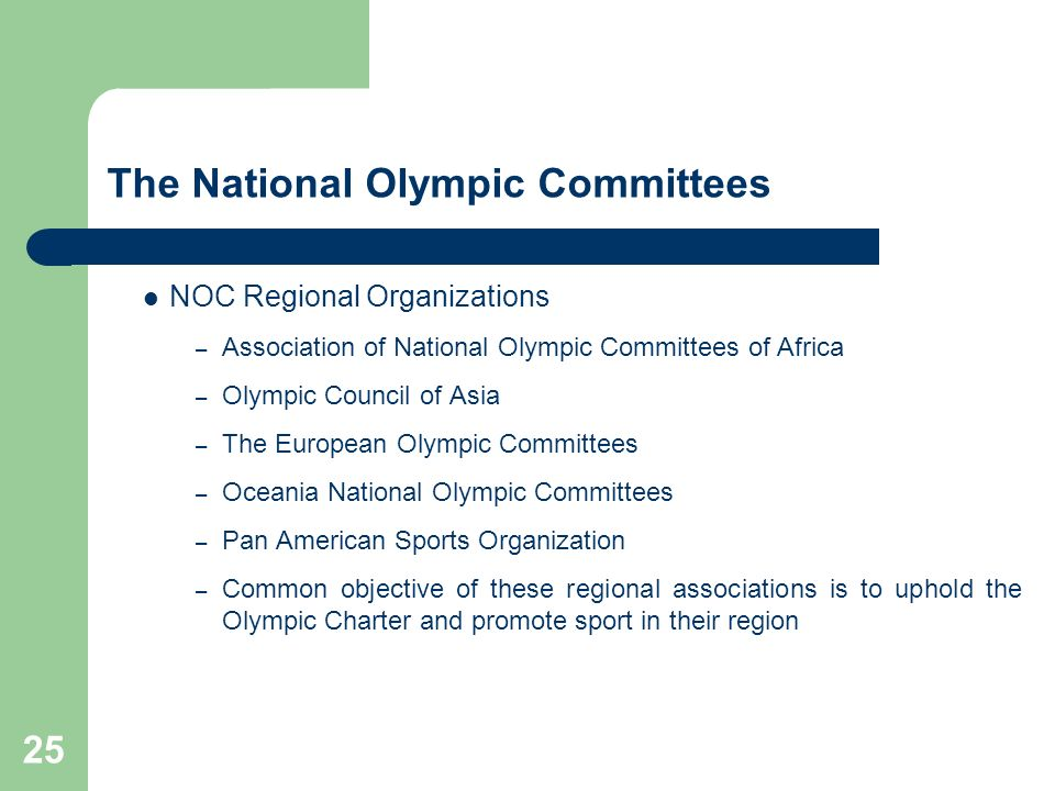 25 The National Olympic Committees NOC Regional Organizations – Association of National Olympic Committees of Africa – Olympic Council of Asia – The E