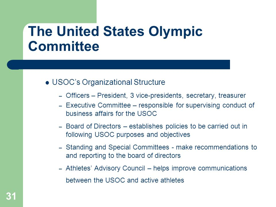 31 The United States Olympic Committee USOCs Organizational Structure – Officers – President, 3 vice-presidents, secretary, treasurer – Executive Comm