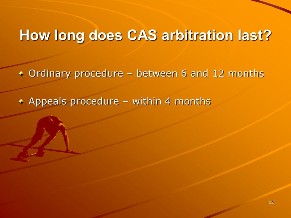 11 CAS procedures Contractual relations or torts – (Ordinary arbitration or mediation) Disputes resulting from decisions taken by the bodies of sports