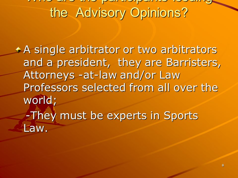 7 When can an Opinion be requested? The request may only come from recognised institutions and associations and has to be approved by the CAS Presiden