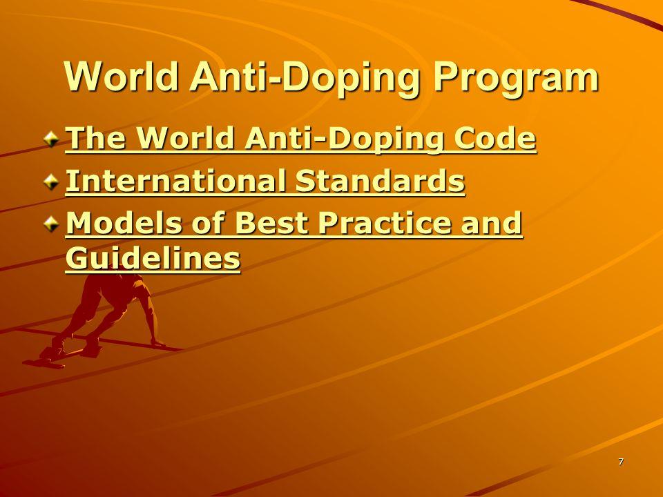 7 World Anti-Doping Program The World Anti-Doping Code The World Anti-Doping Code International Standards International Standards Models of Best Pract
