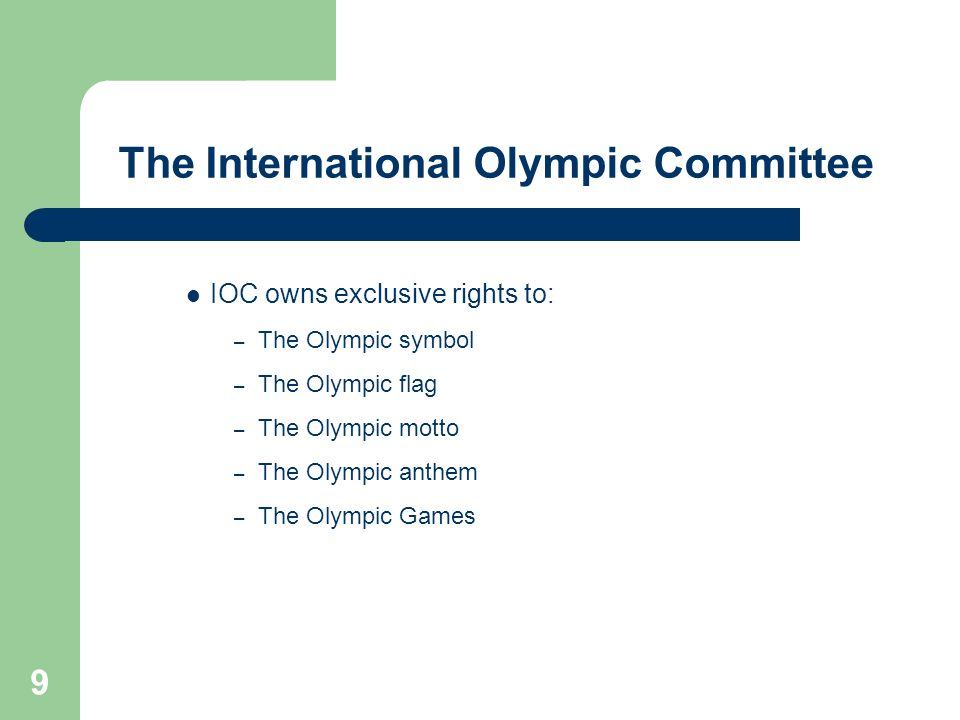 10 IOC Members Natural persons: – active athletes – presidents or senior leaders of Ifs, association of Ifs – Presidents or persons holding an executive or senior leadership position within NOCs, or world or continental associations of NOCs They represent and promote the interests of the IOC and of the Olympic Movement; They are independent.
