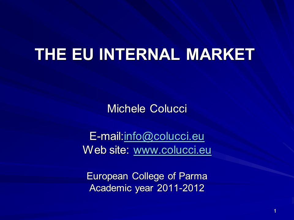 1 THE EU INTERNAL MARKET Michele Colucci E-mail:info@colucci.eu info@colucci.eu Web site: www.colucci.eu www.colucci.eu European College of Parma Academic year 2011-2012