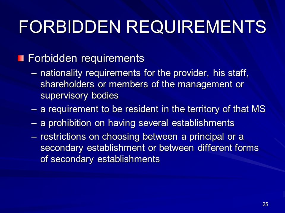 25 FORBIDDEN REQUIREMENTS Forbidden requirements –nationality requirements for the provider, his staff, shareholders or members of the management or s