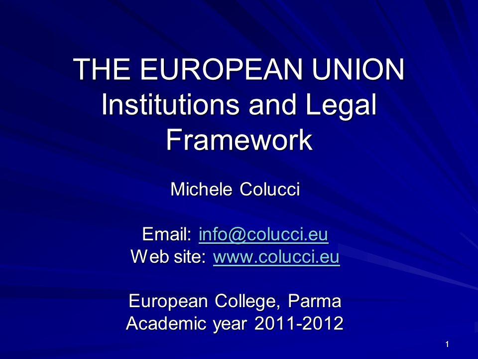 1 THE EUROPEAN UNION Institutions and Legal Framework Michele Colucci Email: info@colucci.eu info@colucci.eu Web site: www.colucci.eu www.colucci.eu E