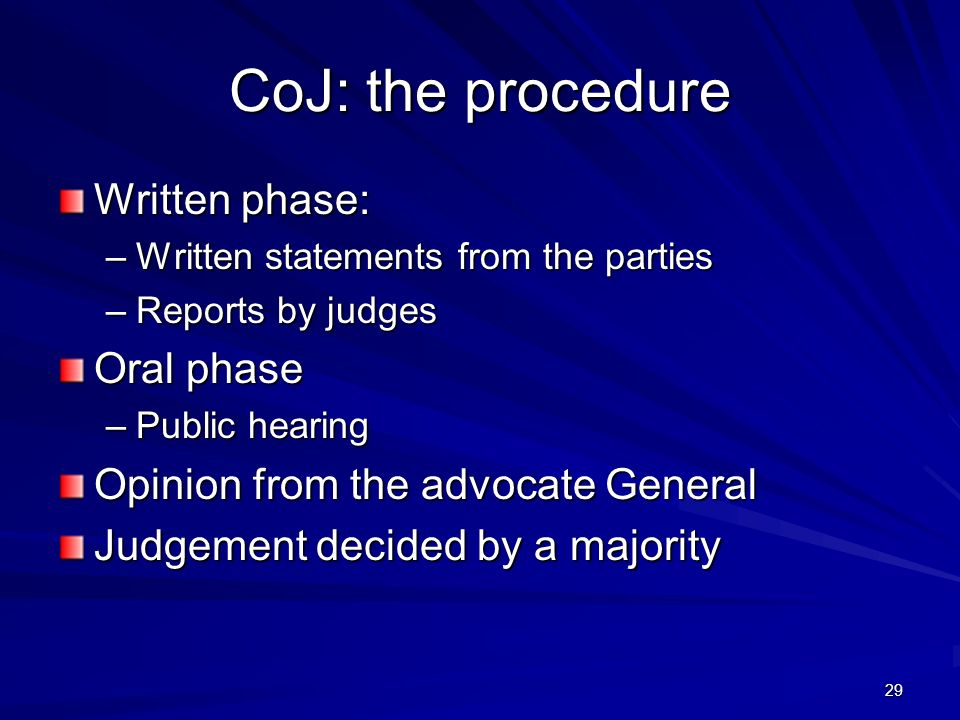 29 CoJ: the procedure Written phase: –Written statements from the parties –Reports by judges Oral phase –Public hearing Opinion from the advocate Gene