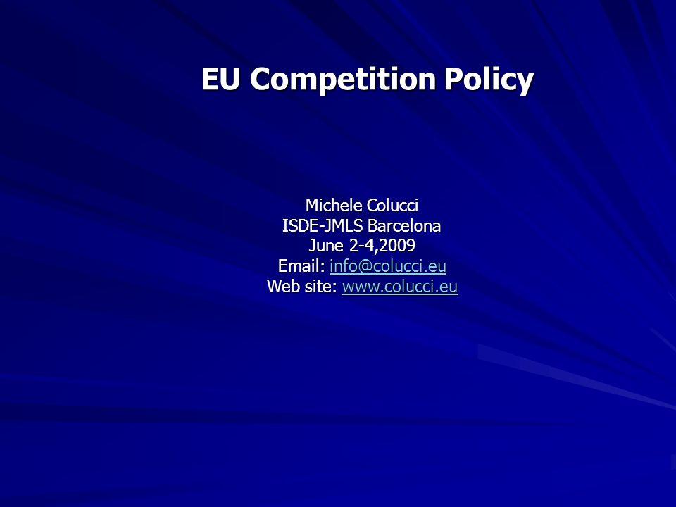 EU Competition Policy Michele Colucci ISDE-JMLS Barcelona June 2-4,2009 Email: info@colucci.eu info@colucci.eu Web site: www.colucci.eu www.colucci.eu