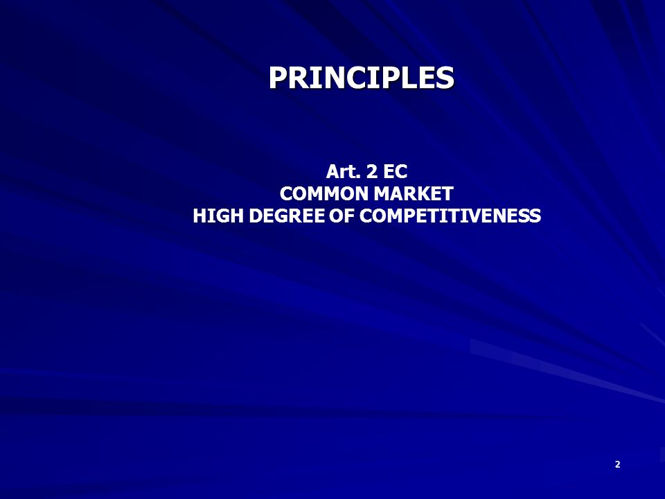 2 PRINCIPLES Art. 2 EC COMMON MARKET HIGH DEGREE OF COMPETITIVENESS