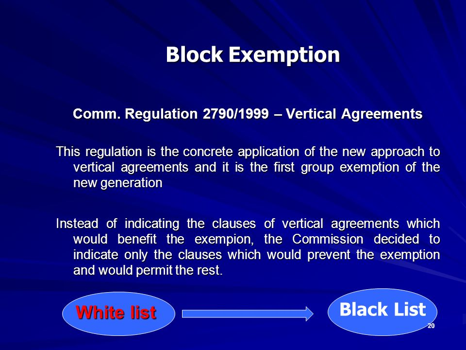 20 Comm. Regulation 2790/1999 – Vertical Agreements This regulation is the concrete application of the new approach to vertical agreements and it is t