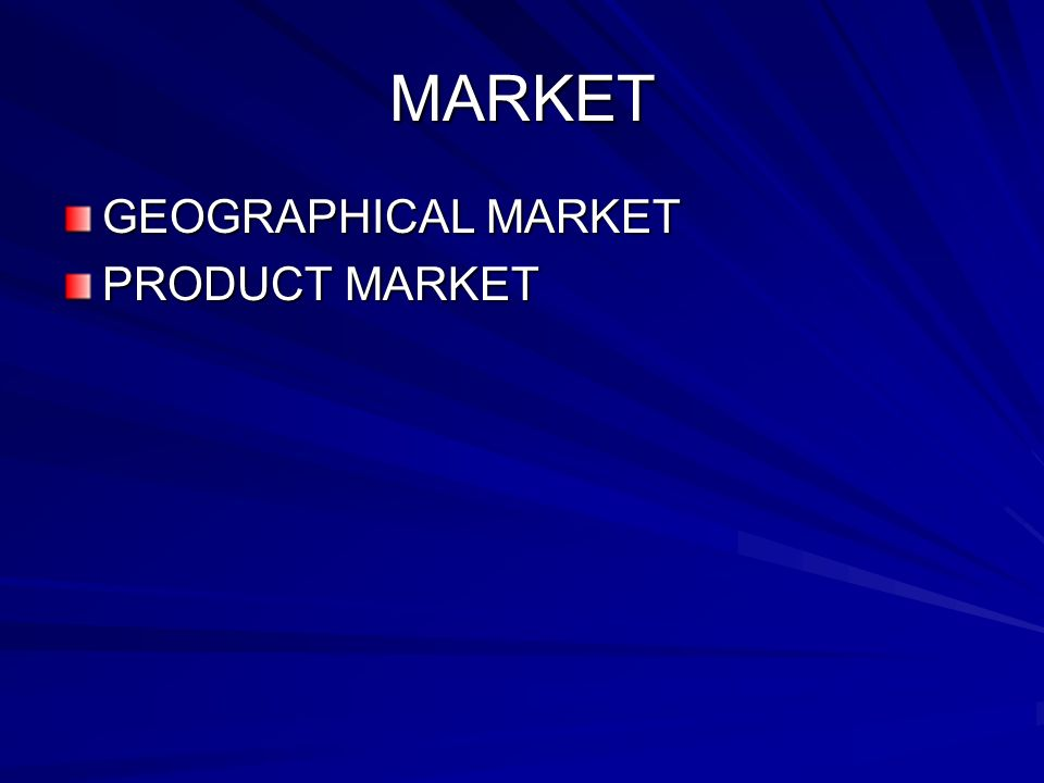 MARKET GEOGRAPHICAL MARKET PRODUCT MARKET