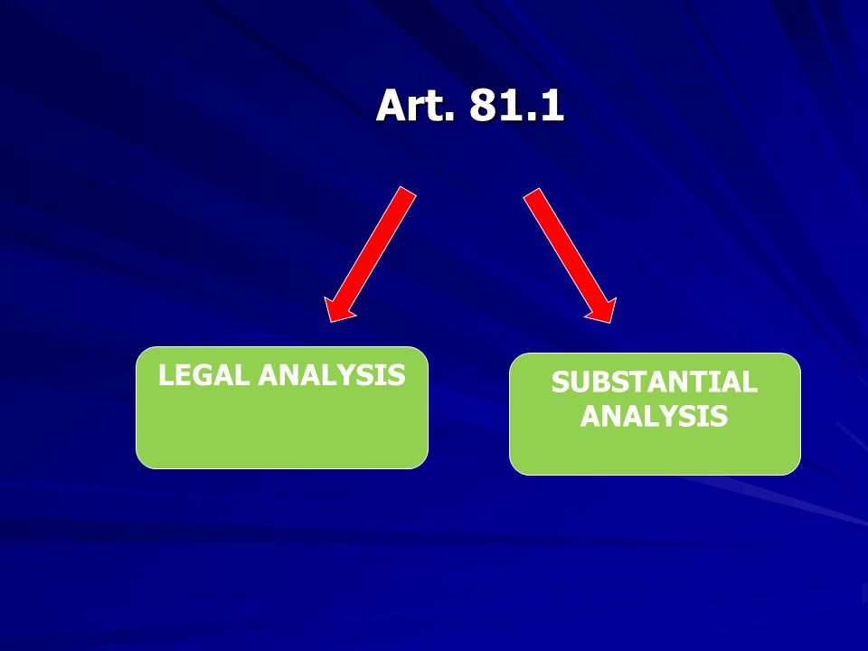 Art. 81.1 LEGAL ANALYSIS SUBSTANTIAL ANALYSIS