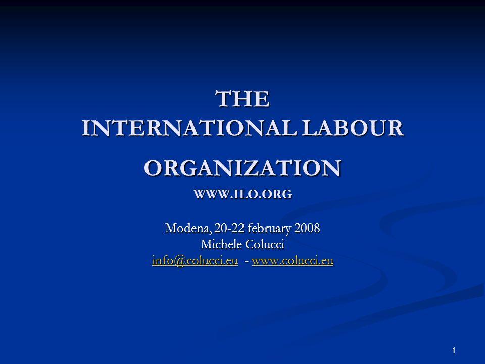 1 THE INTERNATIONAL LABOUR ORGANIZATION WWW.ILO.ORG Modena, 20-22 february 2008 Michele Colucci info@colucci.euinfo@colucci.eu - www.colucci.eu www.colucci.eu info@colucci.euwww.colucci.eu
