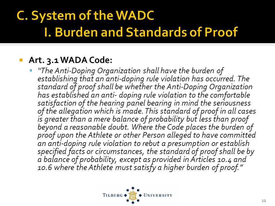 Art. 3.1 WADA Code: The Anti-Doping Organization shall have the burden of establishing that an anti-doping rule violation has occurred. The standard o