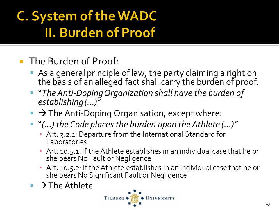 The Burden of Proof: As a general principle of law, the party claiming a right on the basis of an alleged fact shall carry the burden of proof.