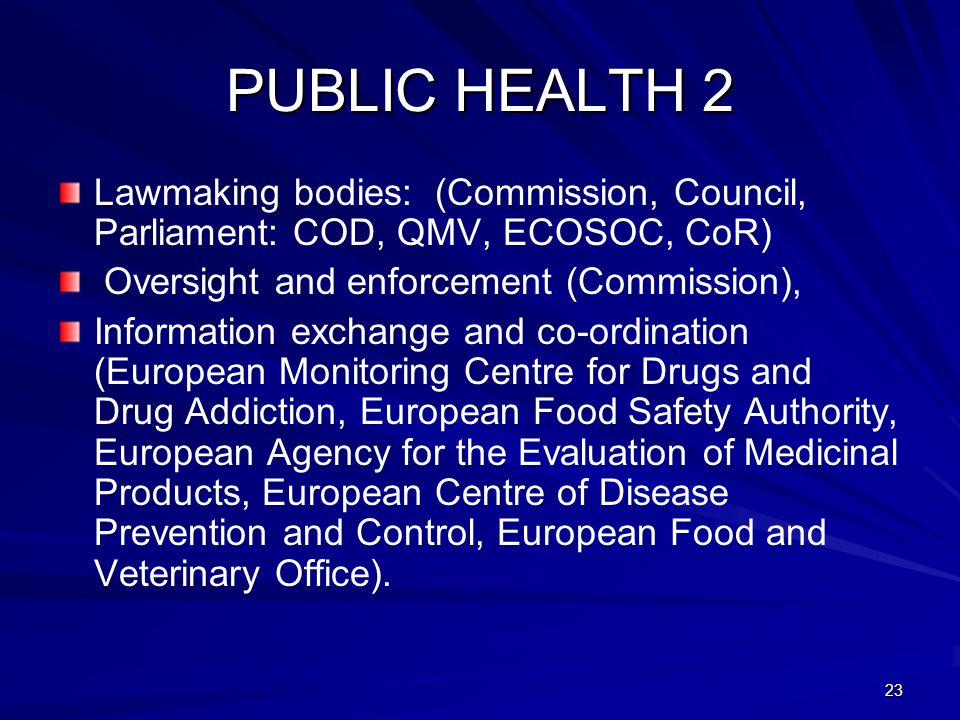 23 PUBLIC HEALTH 2 Lawmaking bodies: (Commission, Council, Parliament: COD, QMV, ECOSOC, CoR) Oversight and enforcement (Commission), Information exch