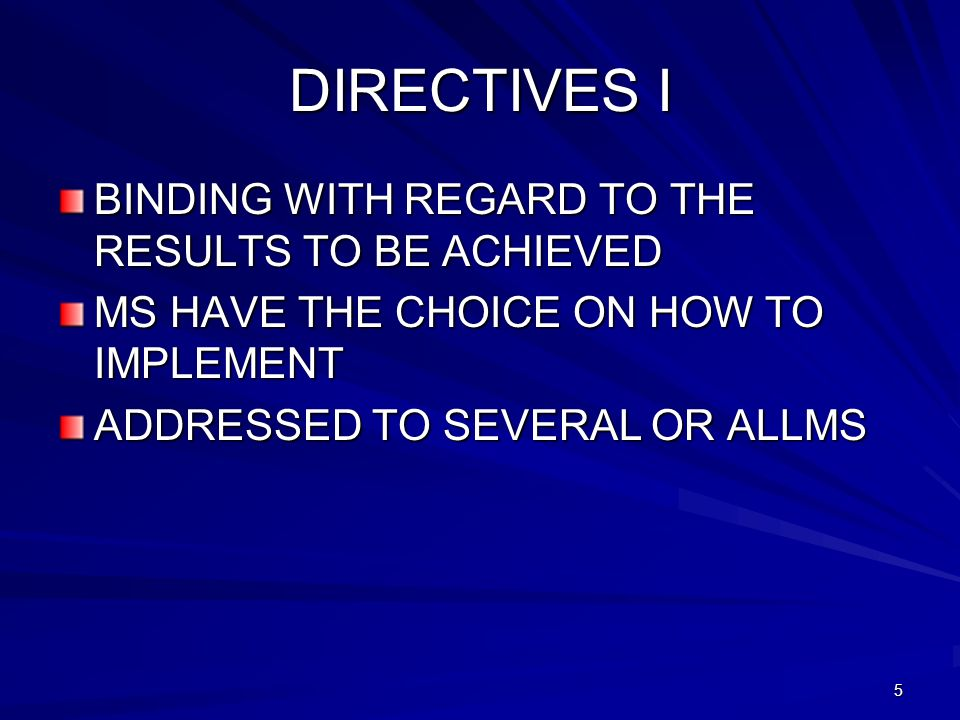 6 DIRECTIVES II Discretion in transposition but within the period laid down in the Directive To ensure the effectiviness of Community law (art.