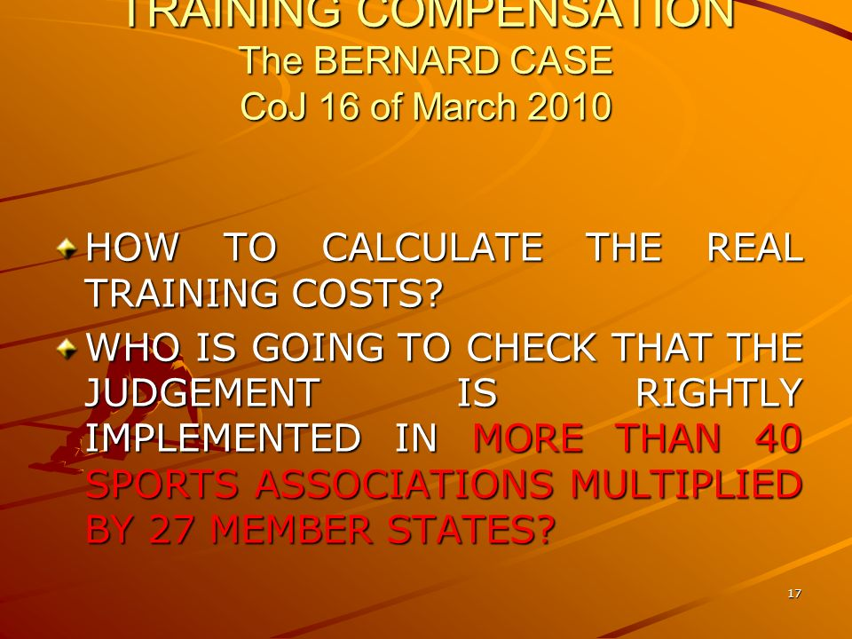 17 TRAINING COMPENSATION The BERNARD CASE CoJ 16 of March 2010 HOW TO CALCULATE THE REAL TRAINING COSTS.