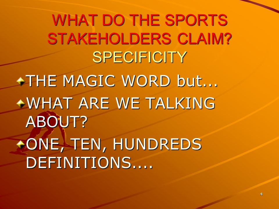 4 WHAT DO THE SPORTS STAKEHOLDERS CLAIM. SPECIFICITY THE MAGIC WORD but...