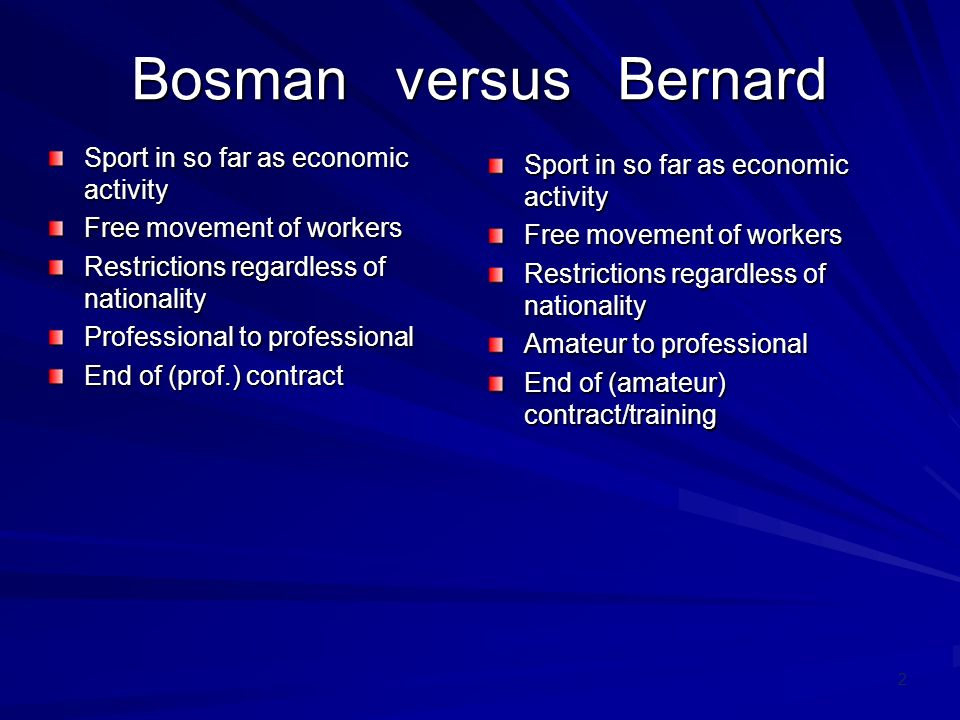 2 Bosman versus Bernard Sport in so far as economic activity Free movement of workers Restrictions regardless of nationality Professional to professio