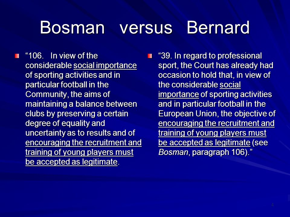 4 Bosman versus Bernard 106. In view of the considerable social importance of sporting activities and in particular football in the Community, the aim