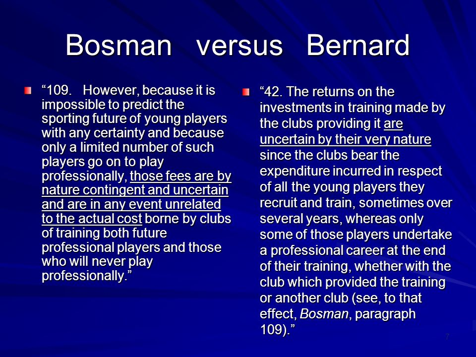 7 Bosman versus Bernard 109. However, because it is impossible to predict the sporting future of young players with any certainty and because only a l