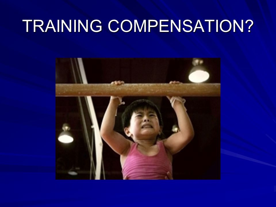 TRAINING COMPENSATION?