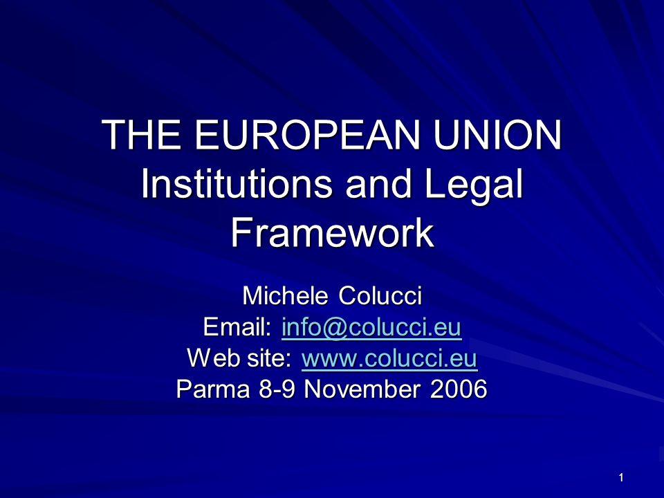 1 THE EUROPEAN UNION Institutions and Legal Framework Michele Colucci Email: info@colucci.eu info@colucci.eu Web site: www.colucci.eu www.colucci.eu P