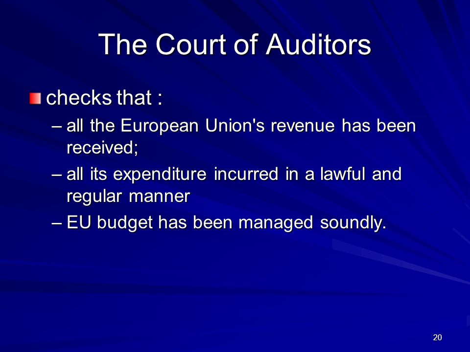 20 The Court of Auditors checks that : –all the European Union's revenue has been received; –all its expenditure incurred in a lawful and regular mann