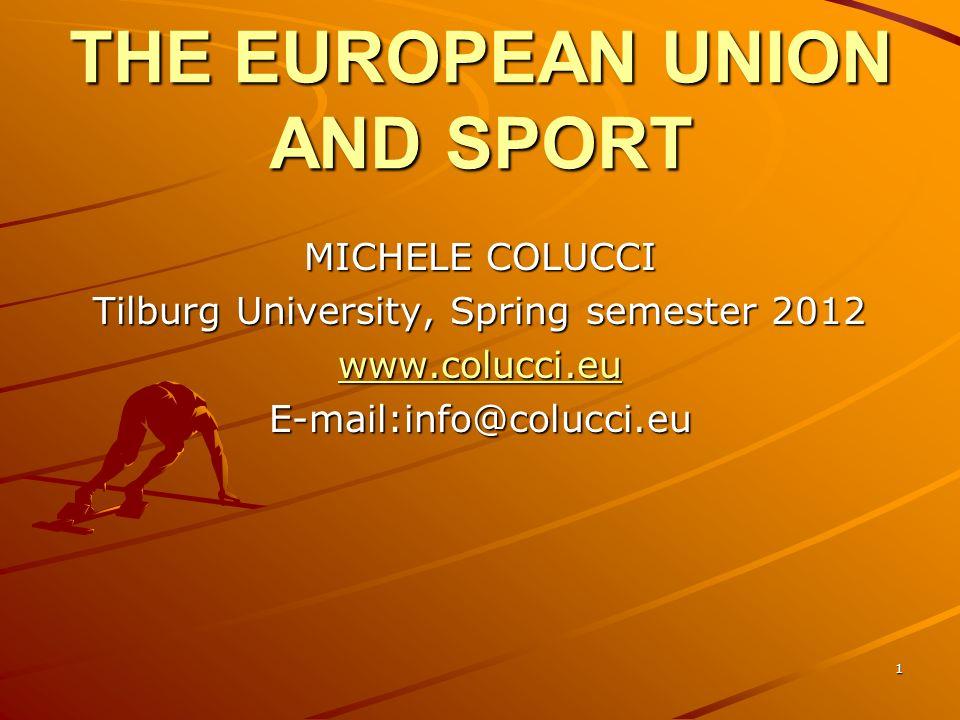 1 THE EUROPEAN UNION AND SPORT MICHELE COLUCCI Tilburg University, Spring semester 2012 www.colucci.eu E-mail:info@colucci.eu