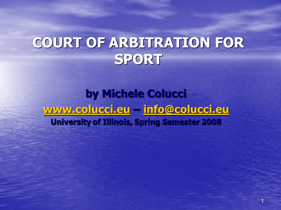 1 COURT OF ARBITRATION FOR SPORT by Michele Colucci www.colucci.euwww.colucci.eu – info@colucci.eu info@colucci.eu www.colucci.euinfo@colucci.eu University of Illinois, Spring Semester 2008