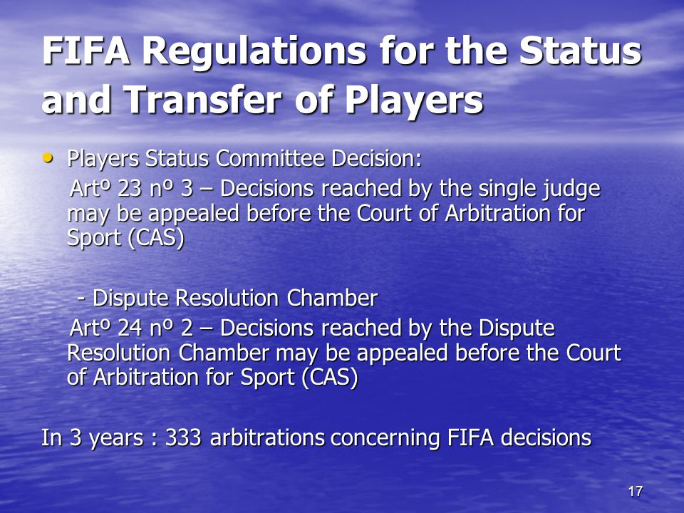 16 FIFA DECISIONS APPEAL 11 th November 2002 : FIFA accepts jurisdiction of the CAS (circular nº 827) 11 th November 2002 : FIFA accepts jurisdiction of the CAS (circular nº 827)