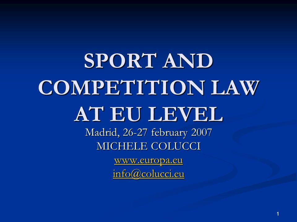 1 SPORT AND COMPETITION LAW AT EU LEVEL Madrid, 26-27 february 2007 MICHELE COLUCCI www.europa.eu info@colucci.eu