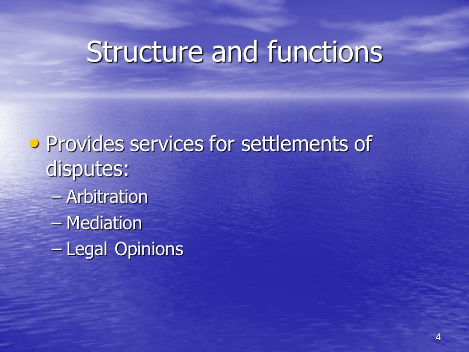 4 Structure and functions Provides services for settlements of disputes: Provides services for settlements of disputes: –Arbitration –Mediation –Legal Opinions