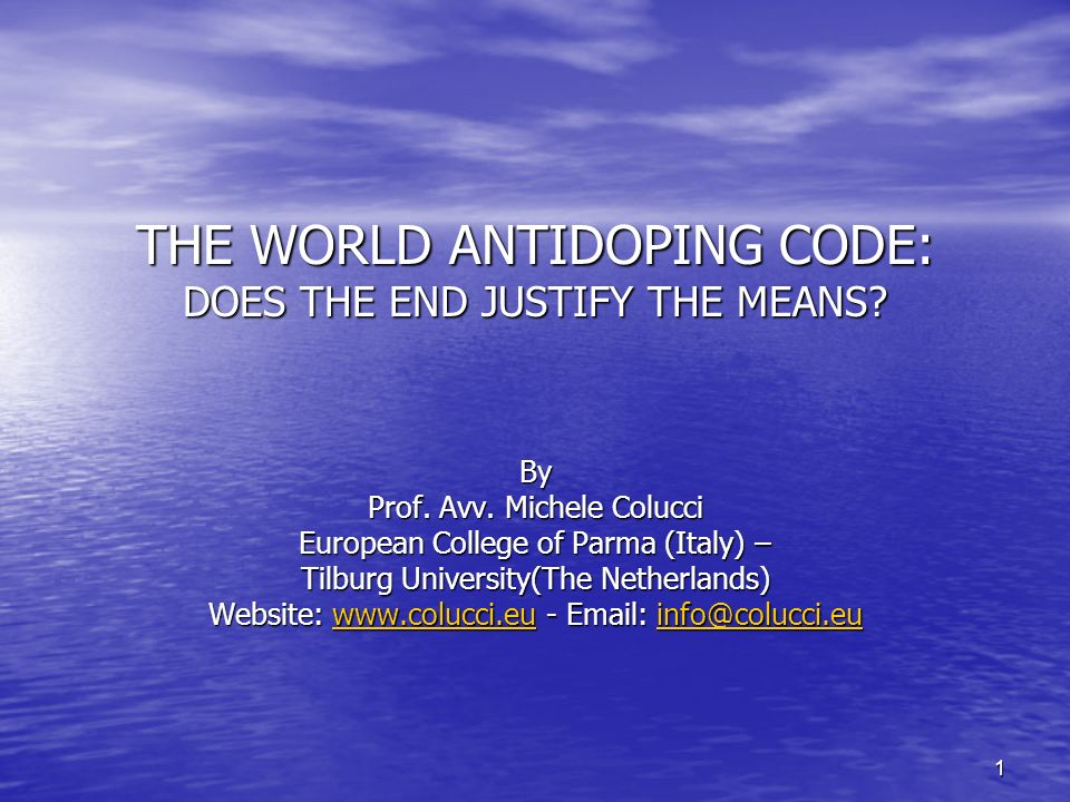1 THE WORLD ANTIDOPING CODE: DOES THE END JUSTIFY THE MEANS.