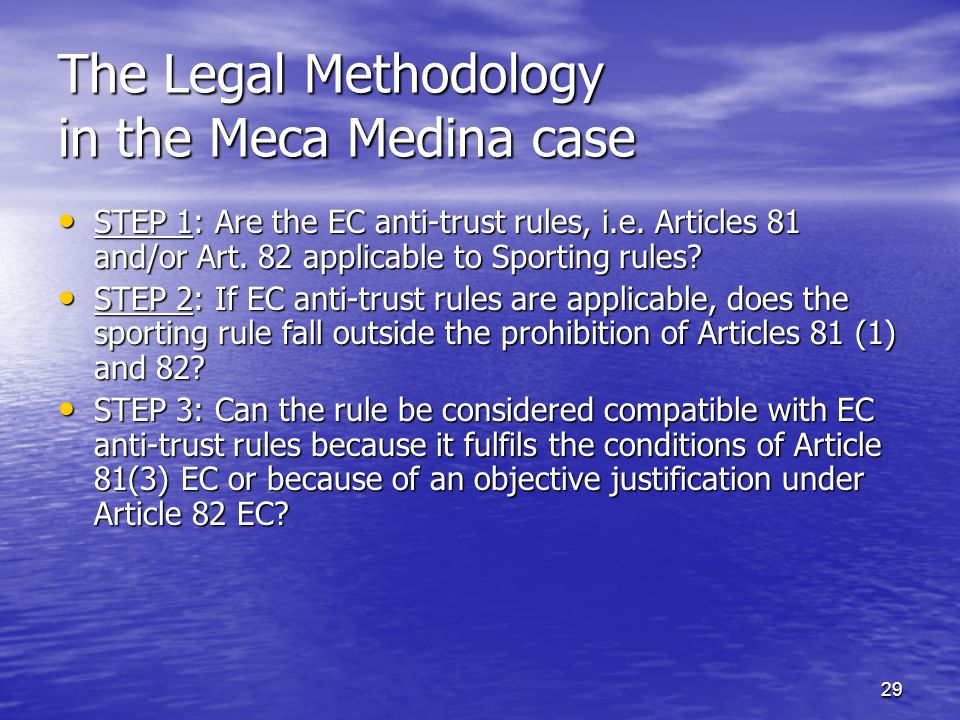 29 The Legal Methodology in the Meca Medina case STEP 1: Are the EC anti-trust rules, i.e.