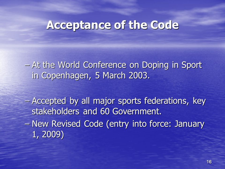16 Acceptance of the Code –At the World Conference on Doping in Sport in Copenhagen, 5 March 2003.