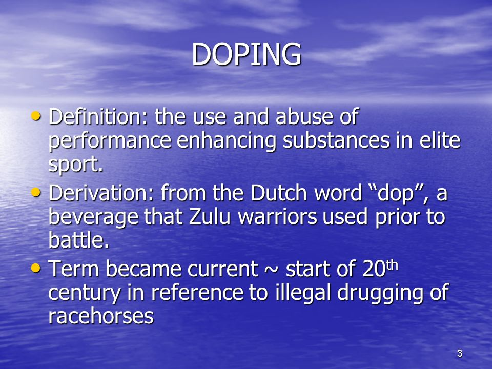 3 DOPING Definition: the use and abuse of performance enhancing substances in elite sport.
