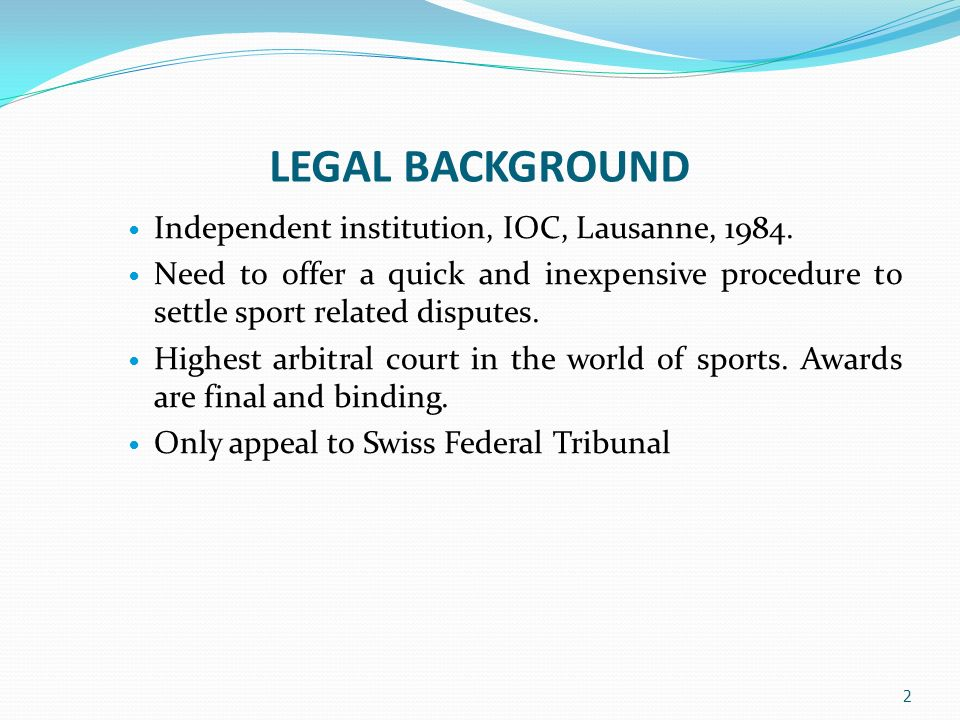 LEGAL BACKGROUND Independent institution, IOC, Lausanne, 1984.