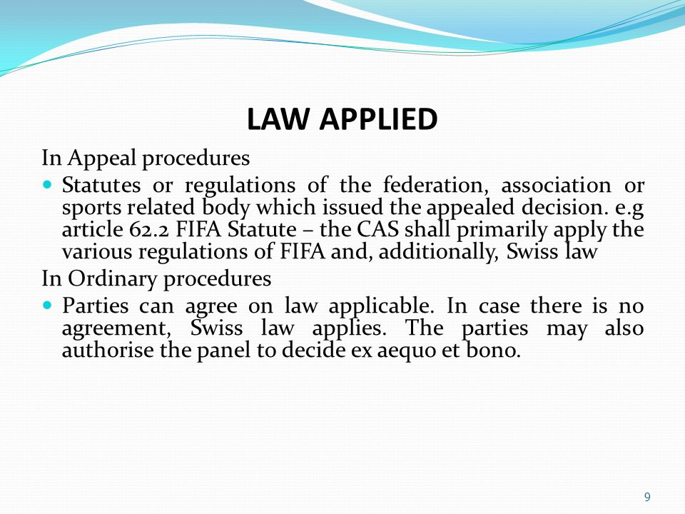 LAW APPLIED In Appeal procedures Statutes or regulations of the federation, association or sports related body which issued the appealed decision.