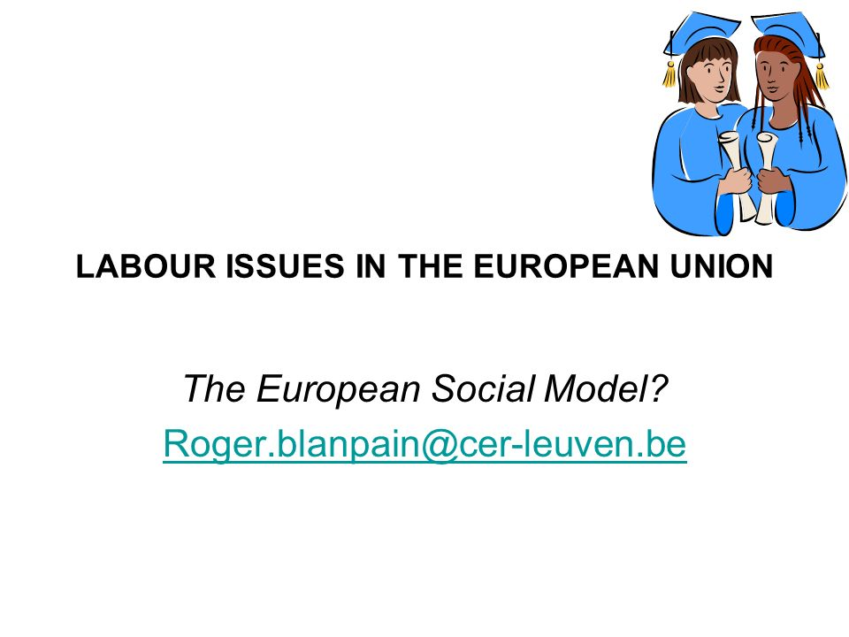 LABOUR ISSUES IN THE EUROPEAN UNION The European Social Model