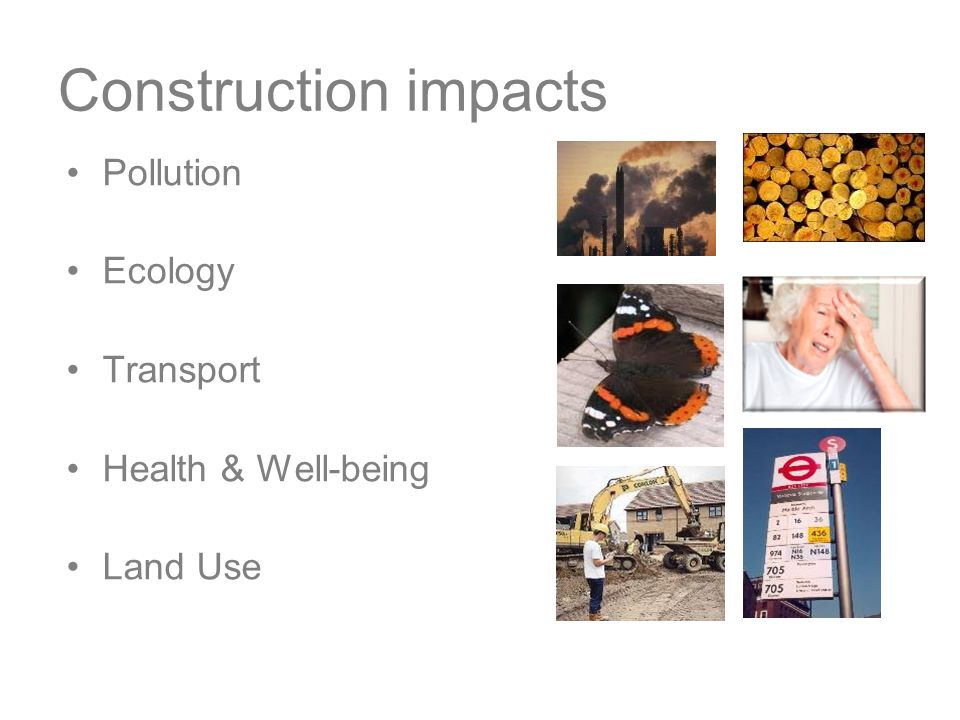 Construction impacts Pollution Ecology Transport Health & Well-being Land Use