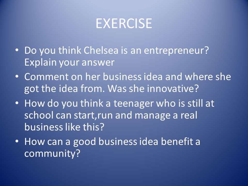 EXERCISE Do you think Chelsea is an entrepreneur.