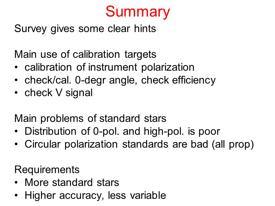 Summary Survey gives some clear hints Main use of calibration targets calibration of instrument polarization check/cal.