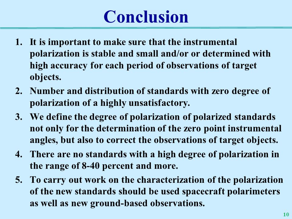 Conclusion 1.It is important to make sure that the instrumental polarization is stable and small and/or or determined with high accuracy for each period of observations of target objects.