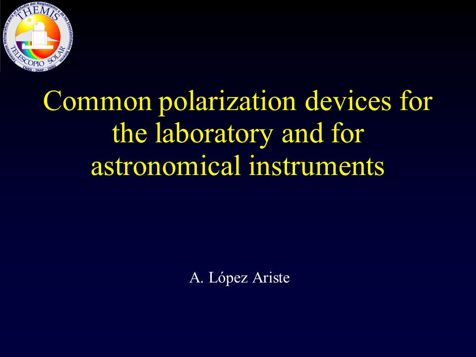 Common polarization devices for the laboratory and for astronomical instruments A. López Ariste