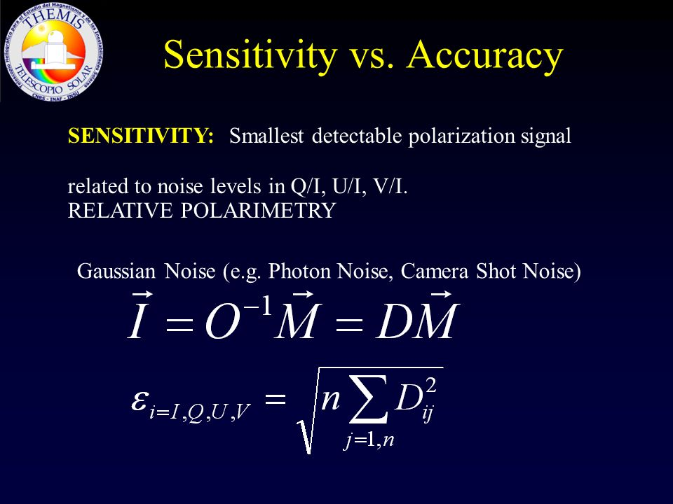 Sensitivity vs. Accuracy SENSITIVITY: Smallest detectable polarization signal related to noise levels in Q/I, U/I, V/I. RELATIVE POLARIMETRY Gaussian
