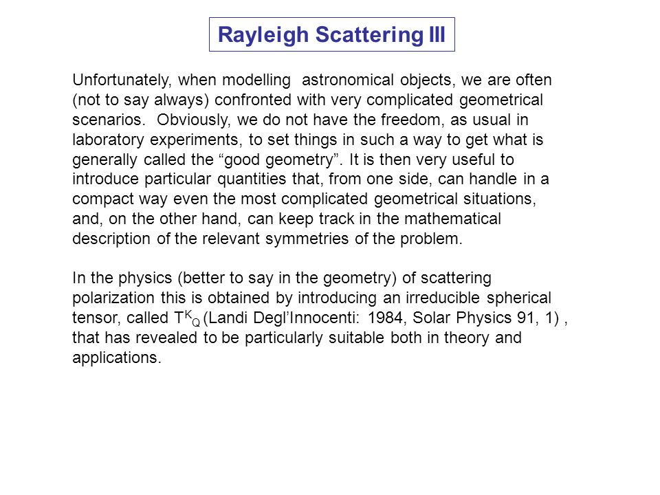 Rayleigh Scattering III Unfortunately, when modelling astronomical objects, we are often (not to say always) confronted with very complicated geometri